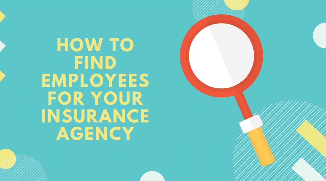 How to Find Employees for Your Insurance Agency