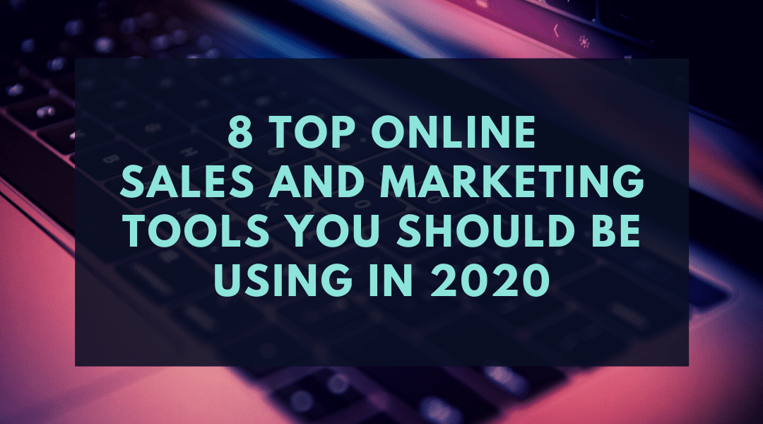 8 Top Online Sales and Marketing Tools You Should Be Using in 2020