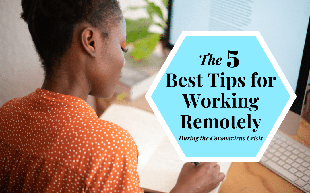 The 5 Best Tips for Working Remotely During the Coronavirus Crisis
