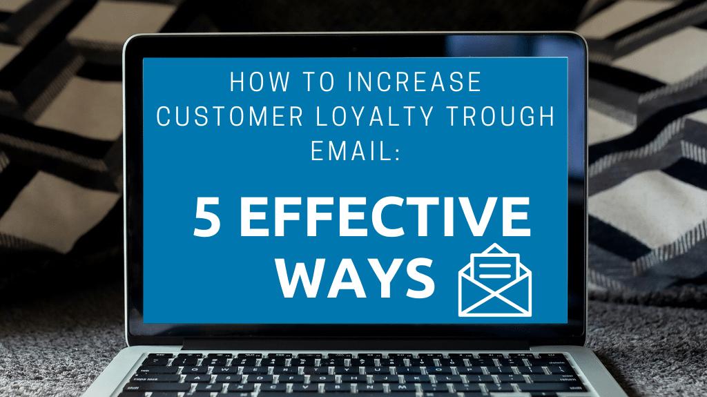 Increase Customer Loyalty Through Email