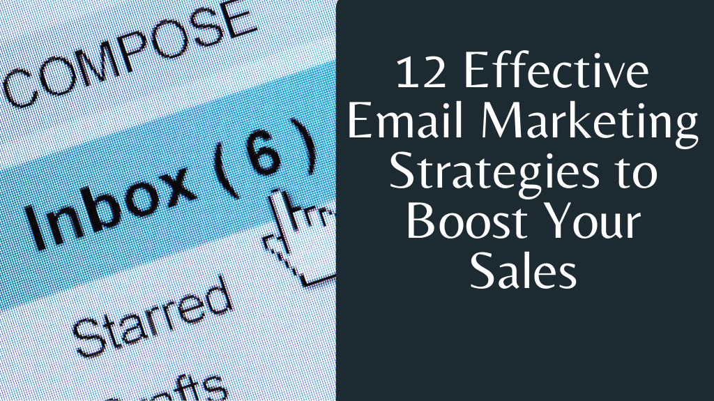 12 Effective Email Marketing Strategies to Boost Your Sales